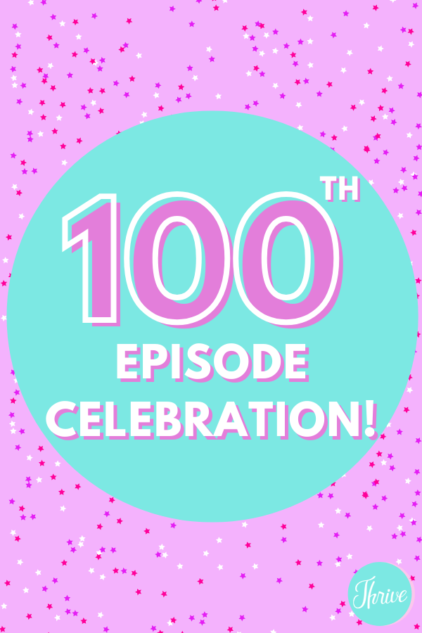 100th Thrive Blogger Podcast Episode  Celebration
